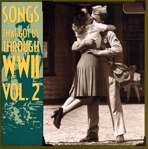 Songs That Got Us Through Wwii  Vol  2