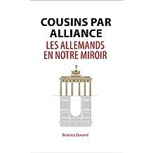 Cousins par alliance: Les Allemands en notre miroir (French Edition)