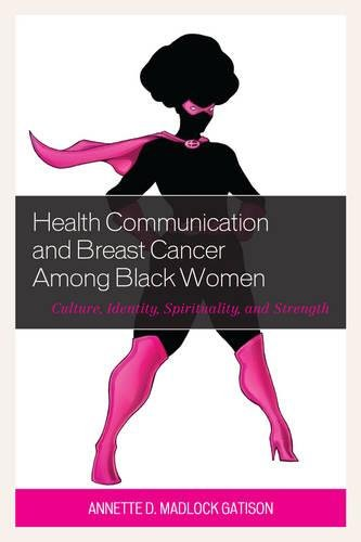 Health Communication and Breast Cancer Among Black Women: Culture, Identity, Spirituality, and Strength