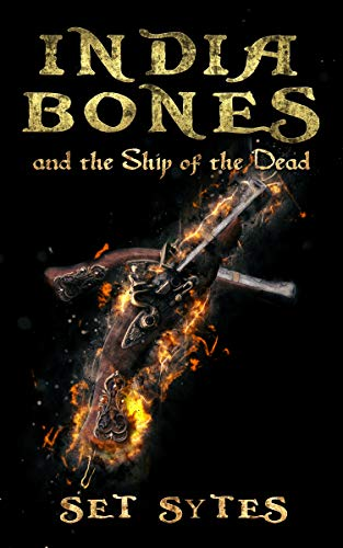 India Bones and the Ship of the Dead: A Pirate Fantasy Adventure