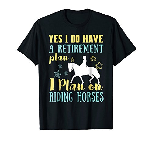 Yes I Do Have Retirement Plan I Plan On Riding Horse T-Shirt