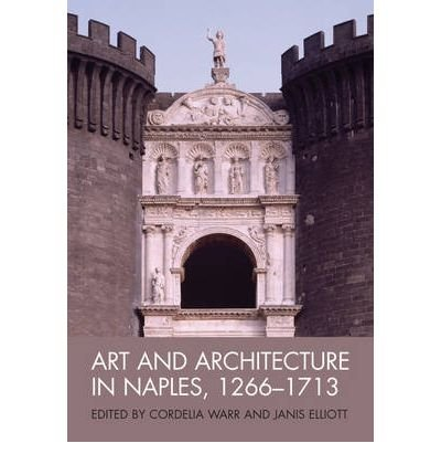 Download Art and Architecture in Naples, 1266-1713: New Approaches (Art History Special Issues) (Paperback) - Common PDF