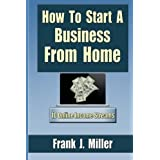 How To Start A Business From Home: 10 Proven Online Income Streams: The Ultimate Guide For Beginners