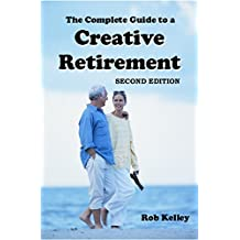 The Complete Guide to a Creative Retirement: Second Edition