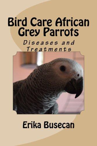 Bird Care African Grey Parrots: Diseases and - Erika Grey