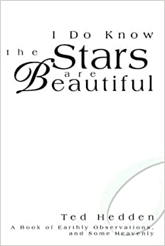 I Do Know the Stars are Beautiful: A Book of Earthly Observations, and Some Heavenly