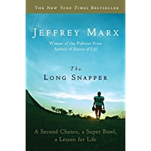 The Long Snapper: A Second Chance, a Super Bowl, a Lesson for Life by Jeffrey Marx (2011-08-23)