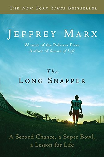 The Long Snapper: A Second Chance, a Super Bowl, a Lesson for Life by Jeffrey Marx (Long Snapper)