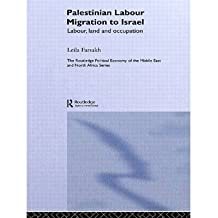[(Palestinian Labour Migration to Israel: Labour, Land and Occupation )] [Author: Leila Farsakh] [Jan-2006]
