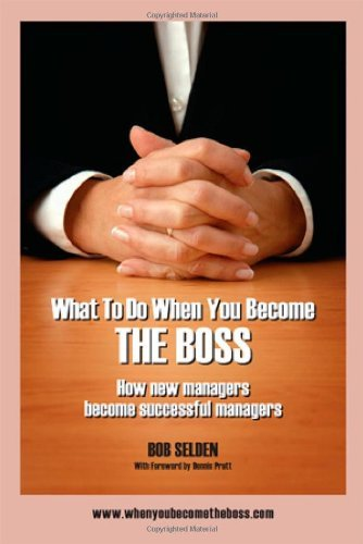 What to Do When You Become the Boss: How New Managers Become Successful Managers by Bob Selden (2007-11-15) - Bob Selden