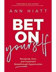 Bet on Yourself: Recognize, Own, and Implement Breakthrough Opportunities
