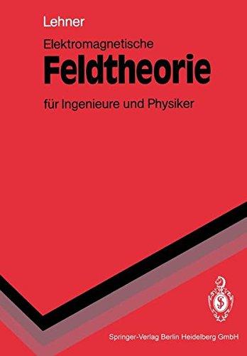 Elektromagnetische Feldtheorie für Ingenieure und Physiker