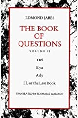 The Book of Questions: Volume II [Yaël; Elya; Aely; El, or the Last Book] Paperback