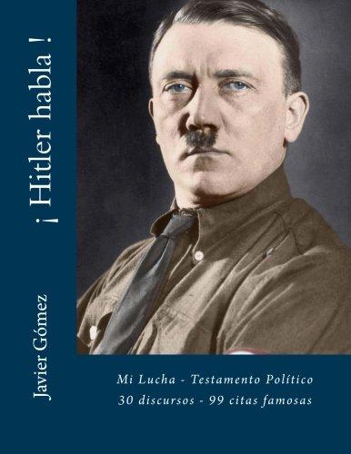 ¡ Hitler habla !: Mi Lucha - Testamento Politico - 30 discursos - 99 citas (Spanish Edition) [Javier Gomez Perez] (Tapa Blanda)