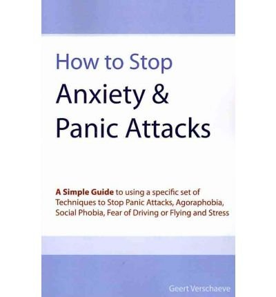 How to Stop Anxiety & Panic Attacks: A Simple Guide to Using a Specific Set of Techniques to Stop Panic Attacks, Agoraphobia, Social Phobia, Fear of D (Paperback) - Common pdf epub