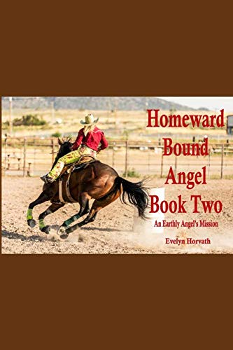 Homeward Bound Angel Book Two (An Earthly Angel's Mission)