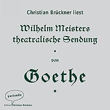 Wilhelm Meisters theatralische Sendung Hörbuch von Johann Wolfgang von Goethe Gesprochen von: Christian Brückner