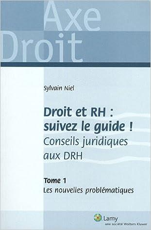 Lire en ligne Droit et RH : suivez le guide ! Conseils juridiques aux DRH : Tome 1, Les nouvelles problématiques pdf