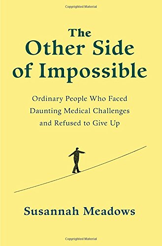 The Other Side of Impossible: Ordinary People Who Faced Daunting Medical Challenges and Refused to Give Up by...
