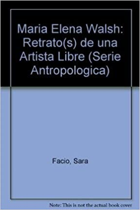 Maria Elena Walsh: Retrato(s) de una Artista Libre (Serie Antropologica) (Spanish Edition): Sara Facio, Maria Elena Walsh: 9789509536210: Amazon.com: Books
