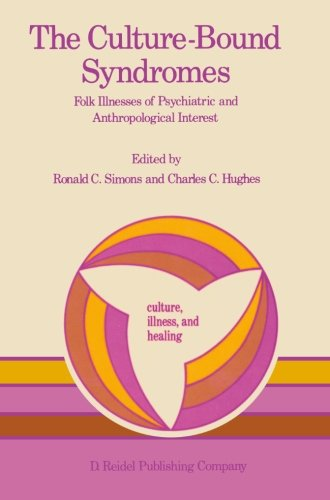 The Culture-Bound Syndromes: Folk Illnesses of Psychiatric and Anthropological Interest (Culture, Illness and Healing)