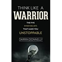 Think Like a Warrior: The Five Inner Beliefs That Make You Unstoppable: Volume 1 (Sports for the Soul)