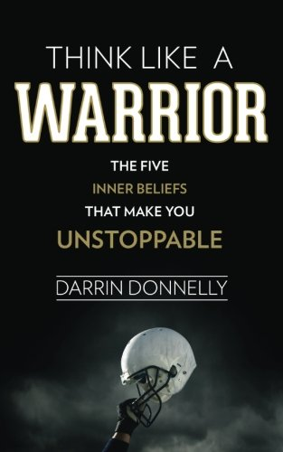 Think Like a Warrior: The Five Inner Beliefs That Make You Unstoppable (Sports for the Soul) (Volume 1) cover
