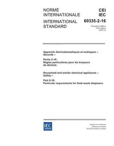 IEC 60335-2-16 Ed. 5.0 b:2005, Household and similar electrical appliances - Safety - Part 2-16: Particular requirements for food waste disposers (Standard Disposer)