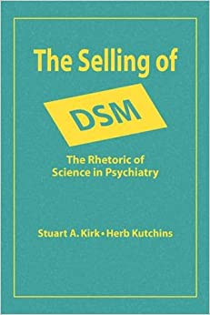 The Selling of DSM: The Rhetoric of Science in Psychiatry (Social Problems and Social Issues)