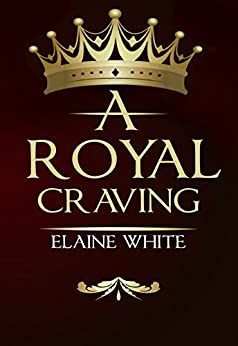 A Royal Craving (The Royal Series Book 1) by [White, Elaine]