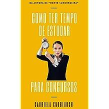 Como ter tempo de estudar para concursos (Portuguese Edition)