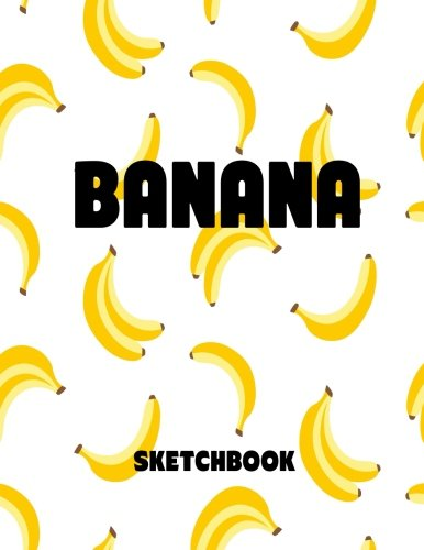 Read Online Banana: Sketchbook Banana Theme For Drawing And Sketching 8.5x11 100 pages (Volume 16) ebook