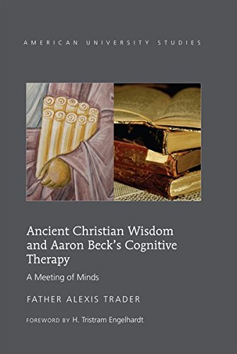 Ancient Christian Wisdom and Aaron Beck's Cognitive Therapy: A Meeting of Minds (American University Studies)