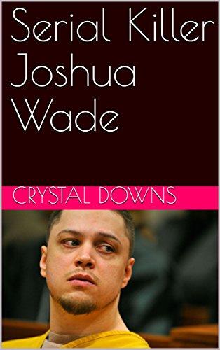 Serial Killer Joshua Wade