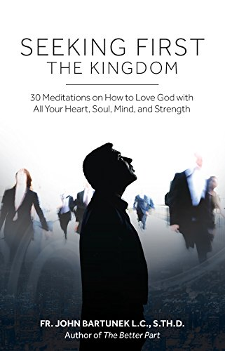 Seeking First the Kingdom: 30 Meditations on How to Love God with All Your Heart, Soul, Mind, and Strength (To Love Your God With All Your Heart)