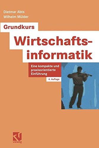 Grundkurs Wirtschaftsinformatik. Eine kompakte und praxisorientierte Einführung Taschenbuch – 1. Januar 2002 Dietmar Abts Wilhelm Mülder Vieweg 3528355034