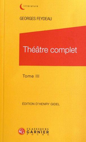 Théâtre complet / Georges Feydeau n° 3 Théâtre complet