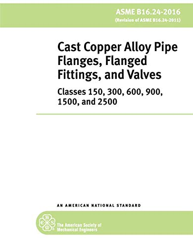 ASME B16.24-2016: Cast Copper Alloy Pipe Flanges, Flanged Fittings, and Valves: Classes 150, 300, 600, 900, 1500, and 2500 (Flange Pipe Ansi)