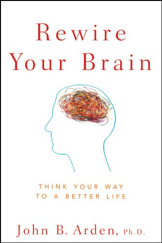 Rewire Your Brain: Think Your Way to a Better Life (Function Of Dendrites)