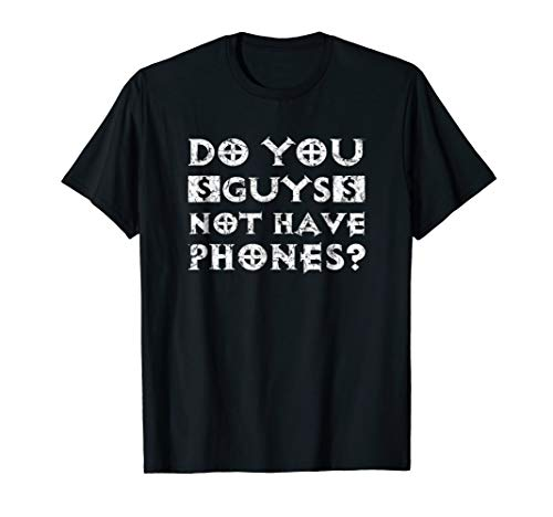 Do You Guys Not Have Phones? T-Shirt For Gamers PC Gaming
