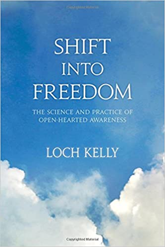 Amazon Com Shift Into Freedom The Science And Practice Of Open Hearted Awareness  Loch Kelly Adyashanti Books