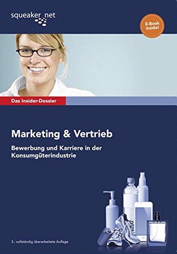 Das Insider-Dossier: Marketing & Vertrieb: Bewerbung und Karriere in der Konsumgüterindustrie