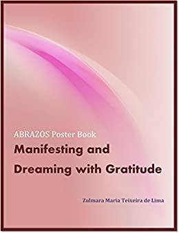 Manifesting and Dreaming with Gratitude: A Daily Gratitude Practice of Affirmations and Afformations by [Teixeira de Lima, Zulmara Maria]