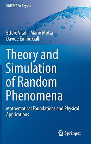 Theory and Simulation of Random Phenomena: Mathematical Foundations and Physical Applications (UNITEXT for Physics) por Ettore Vitali,Mario Motta,Davide Emilio Galli