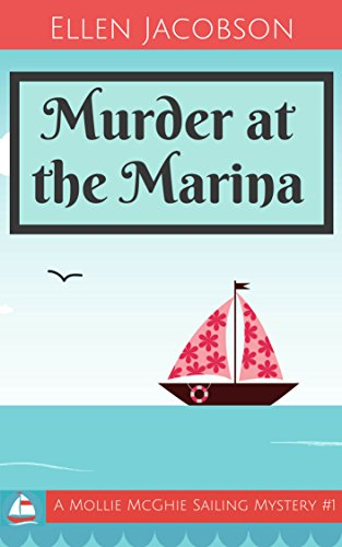 Murder at the Marina (A Mollie McGhie Cozy Sailing Mystery Book 1) by [Jacobson, Ellen]