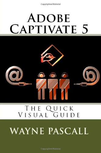 Adobe Captivate 5: The Quick Visual Guide