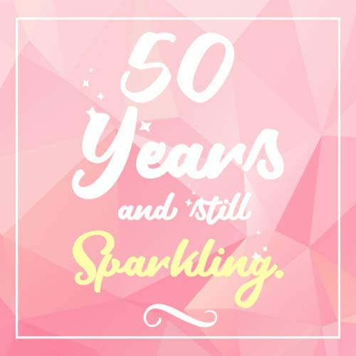 50 Years And Still Sparkling: Guest Book For 50 yr Old Birthday Party -  Cute and Funny Keepsake Memory Book For Party Guests to Leave Signatures, ... in - 50th Birthday Guest Book For Women