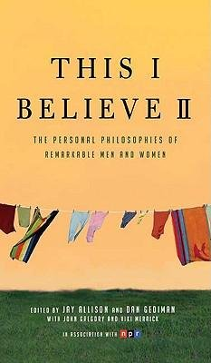 [This I Believe II: The Personal Philosophies of Remarkable Men and Women] (By: Jay Allison) [published: July, 2009]