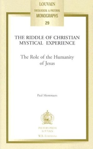 The Riddle of Christian Mystical Experience The Role of the Humanity of Jesus (Louvain Theological & Pastoral Monographs) by Brand: Peeters Publishers