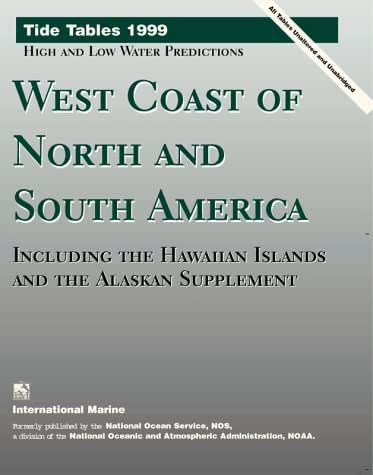 Tide Tables 1999: High and Low Water Predictions West Coast of North and South America Including the Hawaiian Islands and the Alaskan Supplement (TIDE TABLES WEST COAST OF NORTH AND SOUTH AMERICA)
